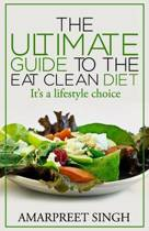 Eat Clean Diet - The Ultimate Guide to the Eat Clean Diet