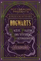 Kurzgeschichten aus Hogwarts: Macht, Politik und nervtötende Poltergeister