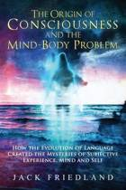 The Origin of Consciousness and the Mind-Body Problem