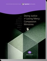 Doing Justice and Loving Mercy: Compassion Ministries, Student Workbook