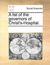 A List of the Governors of Christ's-Hospital.