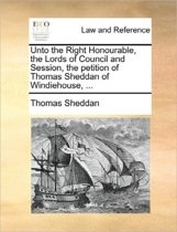Unto the Right Honourable, the Lords of Council and Session, the Petition of Thomas Sheddan of Windiehouse, ...