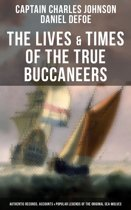 The Lives & Times of the True Buccaneers (Authentic Records, Accounts & Popular Legends of the Original Sea-Wolves)