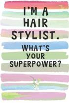 I'm a Hair Stylist. What's Your Superpower?: Blank Lined Notebook Journal Gift for Friend, Coworker, Barber