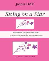 Swing on a Star - Your Guide to Get the Life You've Been Dreaming Of!