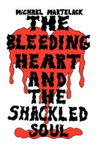 The Bleeding Heart and the Shackled Soul