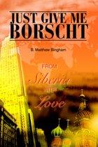 Just Give Me Borscht