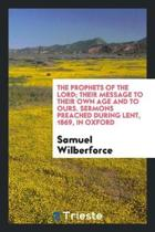 The Prophets of the Lord; Their Message to Their Own Age and to Ours, Sermons During Lent, 1869 ...