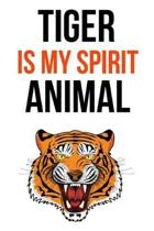 Tiger Is My Spirit Animal