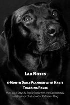 Lab Notes 6-Month Daily Planner with Habit Tracking Pages Plan Your Days & Track Goals with the Optimism & Intelligence of a Labrador Retriever Dog