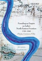 Founding an Empire on India's North-Eastern Frontiers, 1790-1840