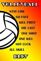 Volleyball Stay Low Go Fast Kill First Die Last One Shot One Kill Not Luck All Skill Rudy
