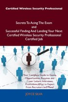 Certified Wireless Security Professional Secrets To Acing The Exam and Successful Finding And Landing Your Next Certified Wireless Security Professional Certified Job