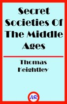 Secret Societies Of The Middle Ages (Illustrated)