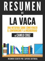 La Vaca: Una Metafora Sobre Como Vencer El Conformismo Y La Mediocridad - Resumen Del Libro De Camilo Cruz
