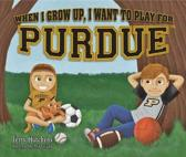 When I Grow Up, I Want to Play for Purdue