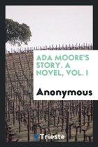 ADA Moore's Story. a Novel, Vol. I