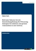 Relevante Faktoren Bei Der Entscheidungsfindung Fur It-Sourcing Strategien Bei Mittleren Und Grossen Unternehmen in Der Schweiz