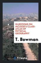 Questions on McLeod's Class-Atlas of Physical Geography