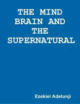 The Mind Brain and the Supernatural