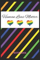 HUMAN LIVES MATTER Notebook: 6x9 inches - 110 blank numbered pages - Greatest LGBTQ Rainbow Hearts Journal - Gift, Present Idea
