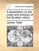 A Dissertation on the Origin and Antiquity of the Scottish Nation