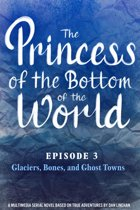The Princess of the Bottom of the World (Episode 3): Glaciers, Bones, and Ghost Towns