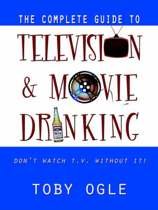 The Complete Guide to Television and Movie Drinking