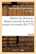 Histoire Des Hommes. Histoire Nouvelle de Tous Les Peuples Du Monde Tome 29