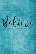 Believe. God has a perfect plan for you. Jeremiah 29.11: Beautiful Christian Notebook with Unique Inspirational Interior 6'' x 9'' 120 pages