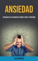 Ansiedad: Deshágase De Los Ataques De Pánico, Fobias Y Depresion