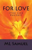 For Love (the Life Poetry)