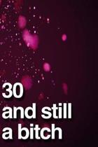 30 And Still A Bitch