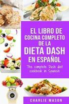 El libro de cocina completo de la dieta Dash en espa�ol / The complete Dash diet cookbook in Spanish