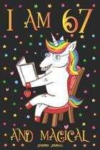 Unicorn Journal I am 67 and Magical: A Happy Birthday 67 Years Old Unicorn Journal Notebook for Women with UNIQUE UNICORNS INSIDE, Story Space for Wri