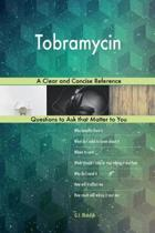 Tobramycin; A Clear and Concise Reference
