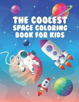 The Coolest Space Coloring Book For Kids: 30 Fun Designs For Boys And Girls - Perfect For Young Children Preschool Elementary Toddlers