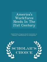 America's Workforce Needs in the 21st Century - Scholar's Choice Edition