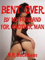 Bent Over By My Husband for Another Man (A Double Team First Anal Sex Erotica Story)