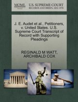 J. E. Audet Et Al., Petitioners, V. United States. U.S. Supreme Court Transcript of Record with Supporting Pleadings