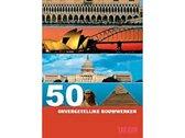50 Onvergetelijke Bouwwerken