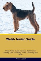 Welsh Terrier Guide Welsh Terrier Guide Includes