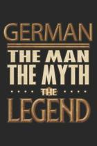 German The Man The Myth The Legend: German Notebook Journal 6x9 Personalized Customized Gift For Someones Surname Or First Name is German