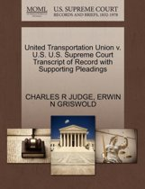 United Transportation Union V. U.S. U.S. Supreme Court Transcript of Record with Supporting Pleadings