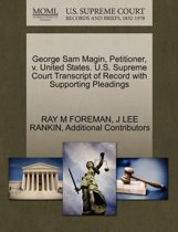 George Sam Magin, Petitioner, V. United States. U.S. Supreme Court Transcript of Record with Supporting Pleadings