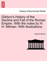 Gibbon's History of the Decline and Fall of the Roman Empire. with the Notes by H. H. Milman. with Illustrations.