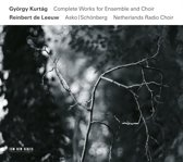 Gyorgy Kurtag: Complete Works for Ensemble and Choir
