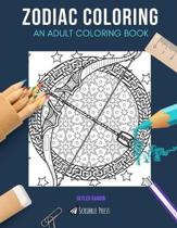 Zodiac Coloring: AN ADULT COLORING BOOK: Astrology & Crystals - 2 Coloring Books In 1