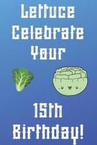 Lettuce Celebrate your 15th Birthday: Funny 15th Birthday Gift Donut Pun Journal / Notebook / Diary (6 x 9 - 110 Blank Lined Pages)