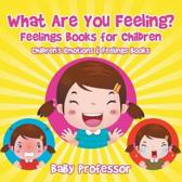 What Are You Feeling? Feelings Books for Children Children's Emotions & Feelings Books